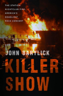 "Book Review: ""Killer Show: The Station Nightclub Fire"" by John Barylick"