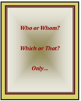 Choose between who or whom, between which or that, and where to place only in the sentence.