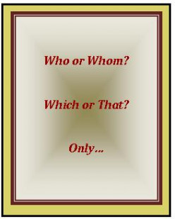 Grammar Tool Kit: Who or Whom, Which or That, and Only