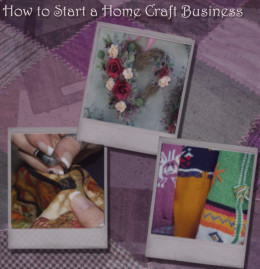 How to start a successful home craft business sell your for Starting a small craft business from home