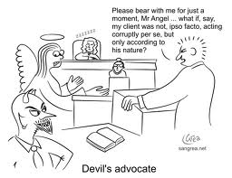 "Courtrooms today are filled with people ""playing Devil's advocate."" Truth is not held up as the standard but instead cleverness and humanistic plausible argument wins the day."