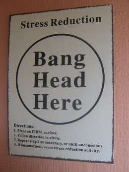 This method is not recommended. Be creative in your methods of stress relief.