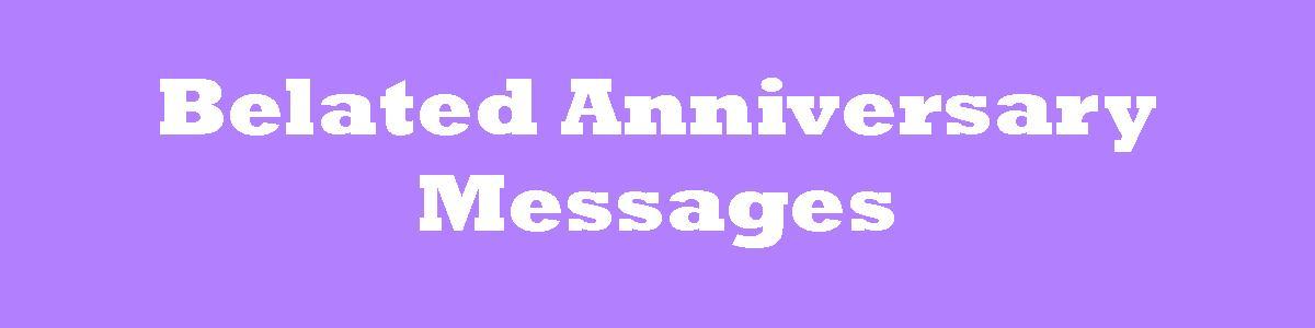 Belated Anniversary Messages Wishes For A Late Card