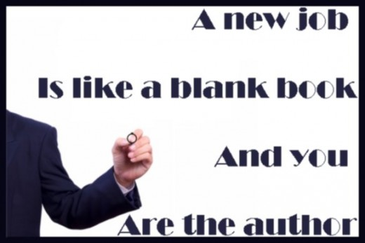 Quote: A new job is like a blank book and you are the author.