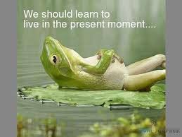 We should learn to live life in the moment