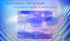 Inner Space, Out of Body - A Quantum Theory of Astral Travel