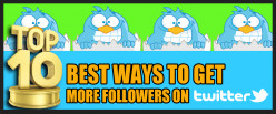 Top 10 Ways to Get More Followers on Twitter
