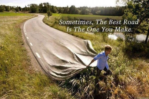 """Sometimes, the best road is the one you make"""