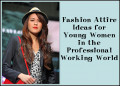 Fashion Attire Ideas for Young Women in the Professional Working World
