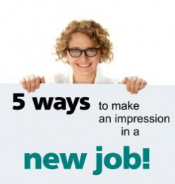 5 Ways to Make An Impression In A New Job