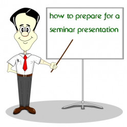 How to prepare for a Seminar Presentation