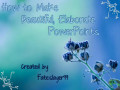 How to Make Beautiful, Elaborate PowerPoints