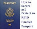 How to Secure and Protect an RFID Enabled Passport