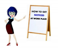 How to get noticed at Work place?