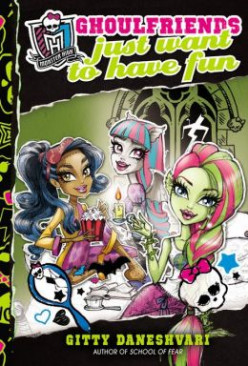 Ghoulfriends Just Want to Have Fun (Monster High #2) by Gitty Daneshvari