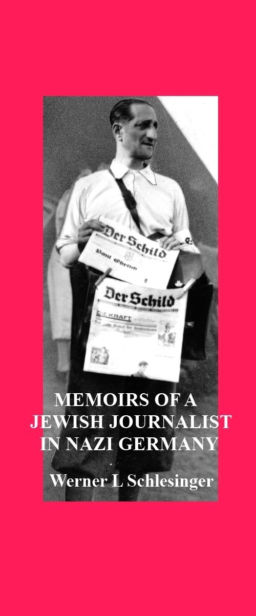 Memoirs of A Jewish Journalist in Nazi Germany by Werner L. Schlesinger