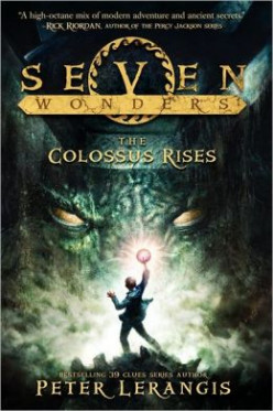The Colossus Rises (Seven Wonders #1), by Peter Lerangis