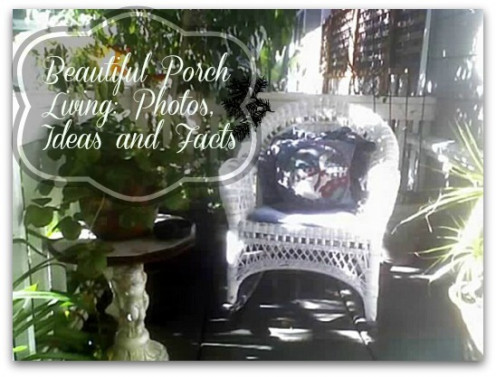 Beautiful porches - facts about porches, ideas with photos on how to enjoy and live well on your favorite spot in the house.