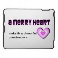 "(Proverbs 15:13 KJV) ""A Merry Heart Makes A Cheerful Countenance"""