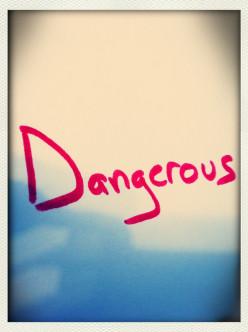 Dangerous Poem