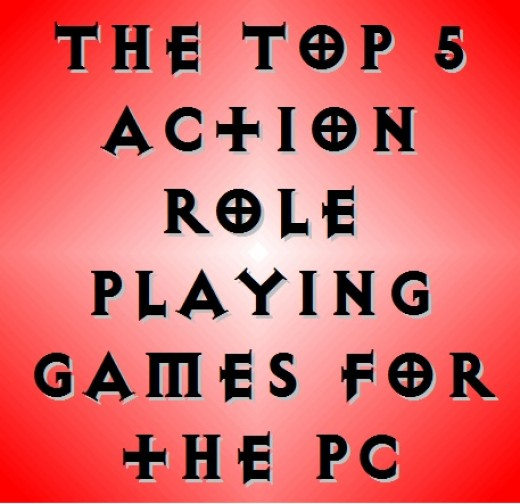 The top 5 action role playing games for the PC.