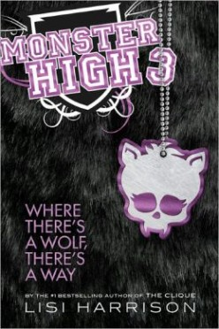 Where There's a Wolf, There's a Way (Monster High #3), by Lisi Harrison