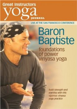 "A review of ""Baron Baptiste: Foundations of  Power Vinyasa Yoga"" DVD and Why Baron Baptiste is a great American Yogi"
