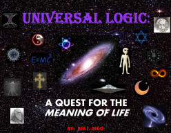 """Universal Logic: What is the True Meaning of Life?"" Synopsis"