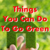 25 Ways To Go Green - Save Money by Reducing, Reusing, & Recycling
