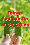 25 Things You Can Do To Go Green - Save Money by Reducing, Reusing, & Recycling