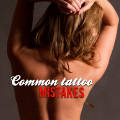 Common Tattoo Mistakes