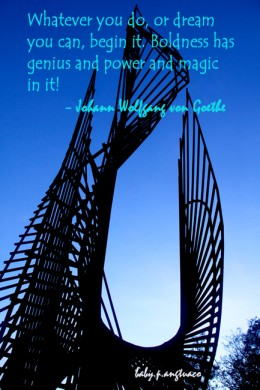 quote from von Goethe about beginning your dream, with my photo of the eternal flame sculpture
