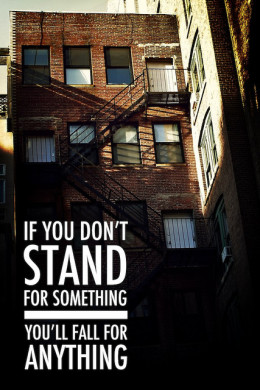 If you don't stand for something, you'll fall for anything.