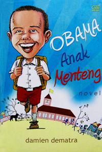 Obama Anak Menteng (Obama the Menteng Boy). A novel about Barrack Obama's childhood written by Damien Dematra.
