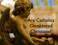 Are Catholics Considered Christians?