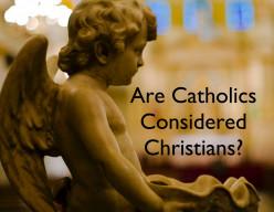 Are Catholics Considered Christians?
