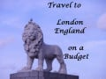 Travel Tips: How to Save Money on Your Trip to London England