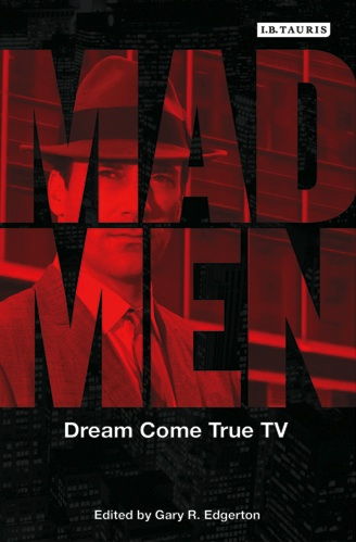 Mad Men: Dream Come True TV edited by Gary R. Edgerton