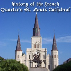 History of the French Quarter's St. Louis Cathedral