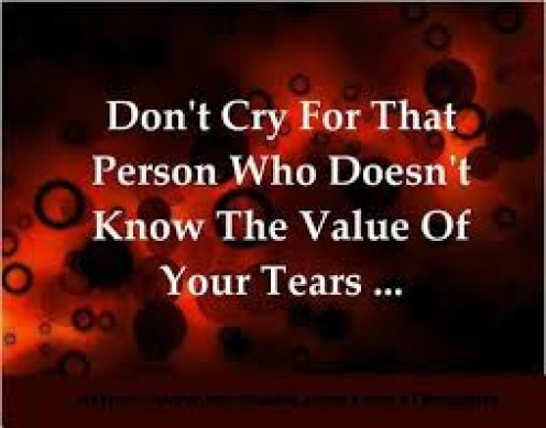 Crying for someone who won't see feel for you is not worth  it