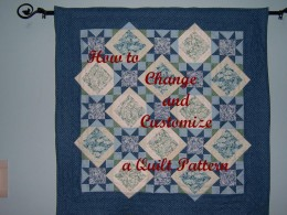 Change, adapt and customize a quilt pattern to meet your specific tastes and needs.