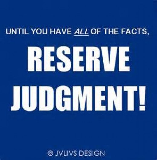 God has all the facts, we don't, that's the reason to reserve judgment of others.