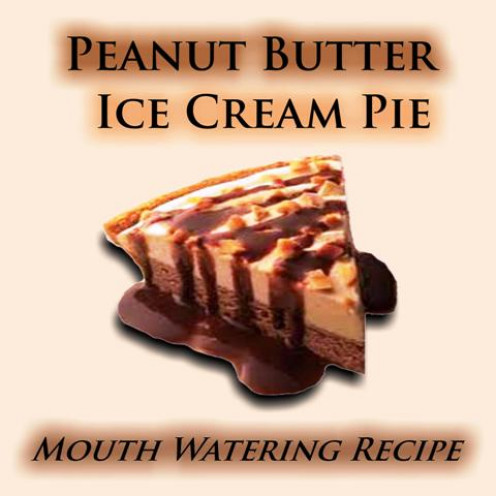 Mouth Water Peanut Butter Ice Cream Pie