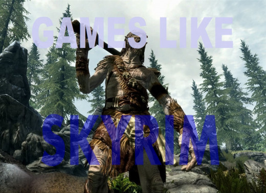 There are some games similar to Skyrim