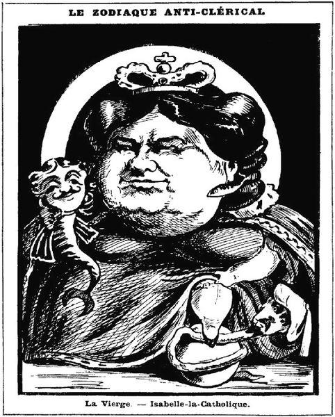 """""""Le zodiaque anti-clérical. La Vierge : Isabelle-la-Catholique."""" by Spaeck, 1881"""