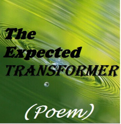 The Expected Transformer (Poem)