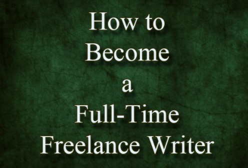 How to Be a Full-Time Freelance Writer