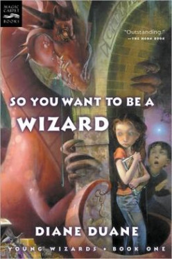 So You Want to Be a Wizard (Young Wizards #1), by Diane Duane