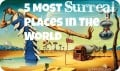 5 Most surreal places in the world