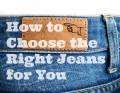 How to choose the right jeans for you